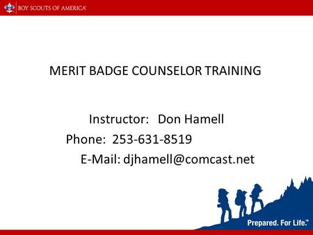 MERIT BADGE COUNSELOR TRAINING Instructor: Don Hamell Phone: 253-631-8519
