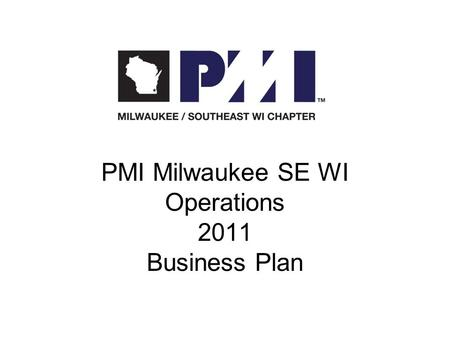 PMI Milwaukee SE WI Operations 2011 Business Plan.