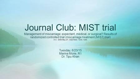 Journal Club: MIST trial Management of miscarriage: expectant, medical, or surgical? Results of randomized controlled trial (miscarriage treatment (MIST)