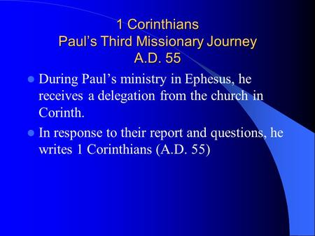 1 Corinthians Paul's Third Missionary Journey A.D. 55 During Paul's ministry in Ephesus, he receives a delegation from the church in Corinth. In response.