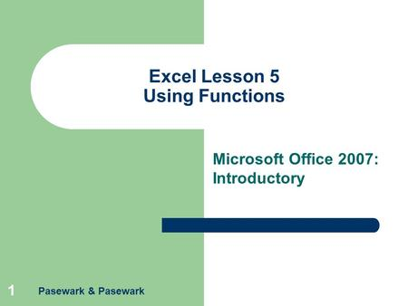Pasewark & Pasewark 1 Excel Lesson 5 Using Functions Microsoft Office 2007: Introductory.
