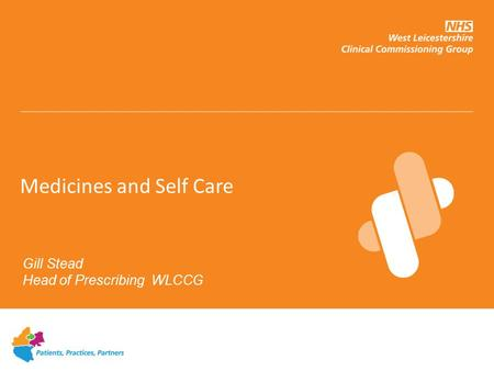 Medicines and Self Care Gill Stead Head of Prescribing WLCCG.