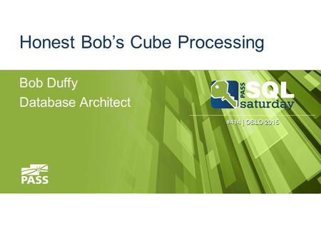 Honest Bob's Cube Processing Bob Duffy Database Architect.