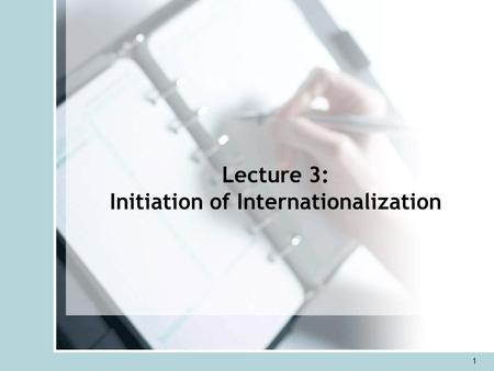 Lecture 3: Initiation of Internationalization