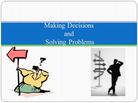 Making Decisions and Solving Problems. Learning Outcomes 1. Terms 2. Describe differences between decision making and problem solving. 3. Identify decision.