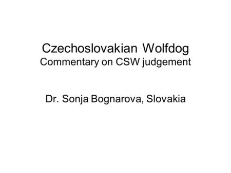 Czechoslovakian Wolfdog Commentary on CSW judgement Dr. Sonja Bognarova, Slovakia.