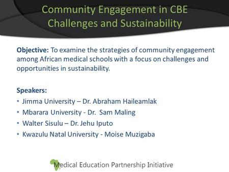 Community Engagement in CBE Challenges and Sustainability Objective: To examine the strategies of community engagement among African medical schools with.
