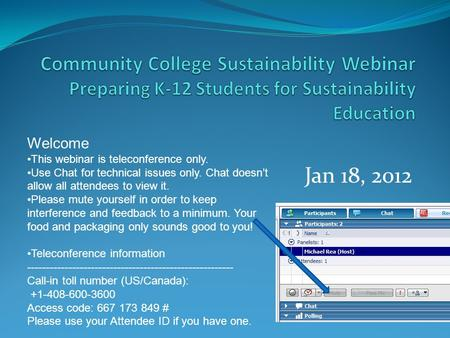 Jan 18, 2012 Welcome This webinar is teleconference only. Use Chat for technical issues only. Chat doesn't allow all attendees to view it. Please mute.