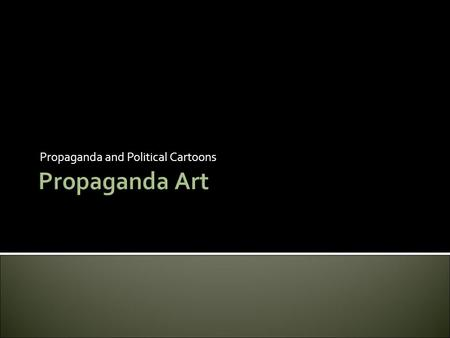 Propaganda and Political Cartoons. How can art be used to sway one's opinions?