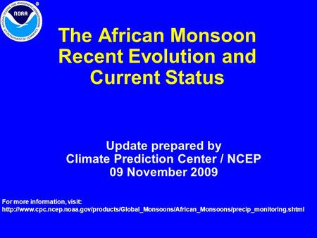 The African Monsoon Recent Evolution and Current Status Update prepared by Climate Prediction Center / NCEP 09 November 2009 For more information, visit: