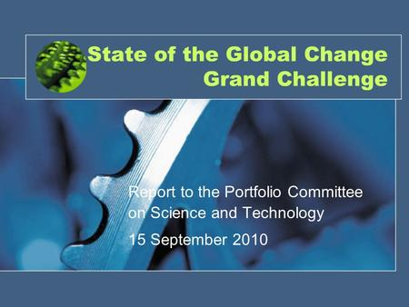 State of the Global Change Grand Challenge Report to the Portfolio Committee on Science and Technology 15 September 2010.