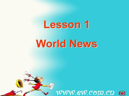 Lesson 1 World News Lesson 1 World News. What is the current affair / event? How do you know it ?