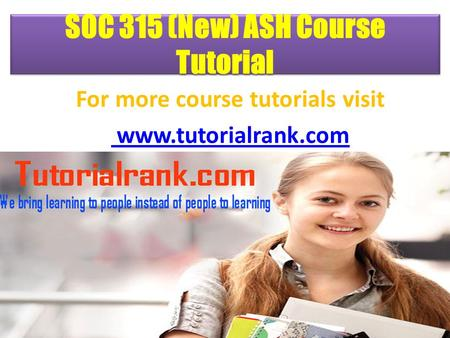 SOC 315 (New) ASH Course Tutorial For more course tutorials visit www.tutorialrank.com.