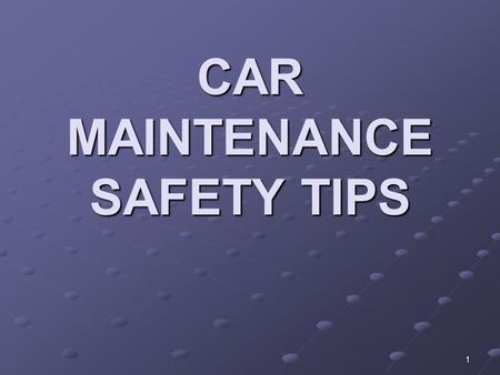 1 CAR MAINTENANCE SAFETY TIPS. 2 VEHICLE MAINTENANCE SCHEDULE TIRE MAINTENANCE PROPER AIR PRESSURE PROPER AIR PRESSURE MEASURE TIRE PRESSURE WHEN COLD.