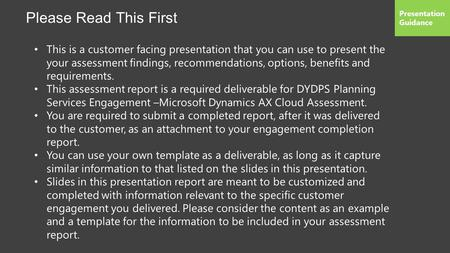 This is a customer facing presentation that you can use to present the your assessment findings, recommendations, options, benefits and requirements. This.
