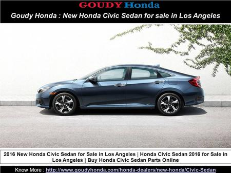Goudy Honda : New Honda Civic Sedan for sale in Los Angeles Know More :