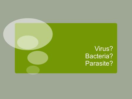 <strong>Virus</strong>? <strong>Bacteria</strong>? Parasite?. <strong>Virus</strong> Must Haves:  <strong>Viruses</strong> require a host to replicate  Extracellular state  Intracellular state  Viral life cycle: 