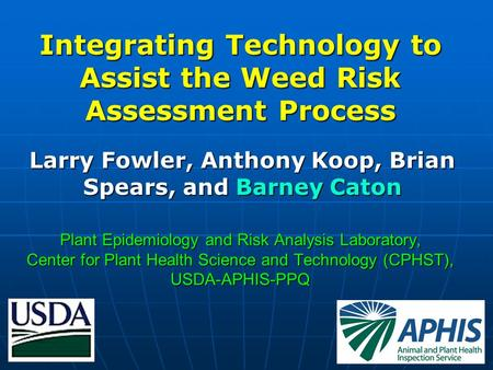 Plant Epidemiology and Risk Analysis Laboratory, Center for Plant Health Science and Technology (CPHST), USDA-APHIS-PPQ Integrating Technology to Assist.
