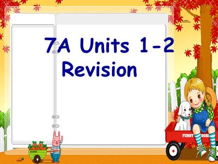 7A Units 1-2 Revision. Unit 1: Main task: introduce yourself. Key points: 1. good, well 2. say,speak,tell,talk Unit 2: Main task: introduce your school.