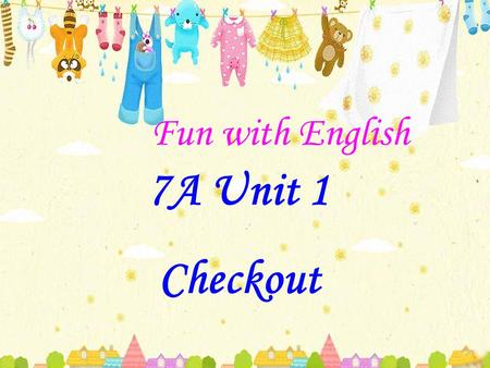 7A Unit 1 Checkout Fun with English. Read your profile to the class.
