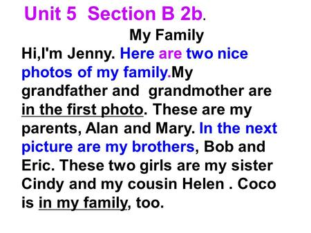 Unit 5 Section B 2b. My Family Hi,I'm Jenny. Here are two nice photos of my family.My grandfather and grandmother are in the first photo. These are my.