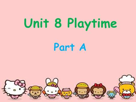 Unit 8 Playtime Part A Sing a song What can you do? I can…