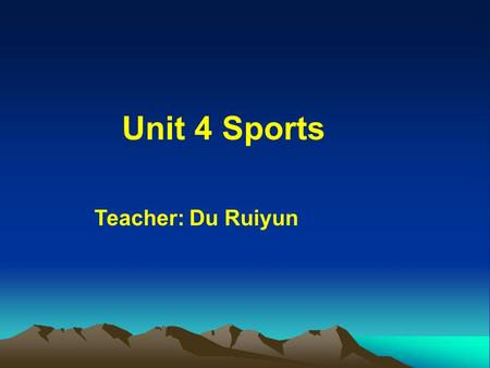Unit 4 Sports Teacher: Du Ruiyun Warm-up: Look at the pictures and give names of the sports.