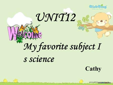 UNIT12 My favorite subject I s science Cathy P.E.art music Chinese.