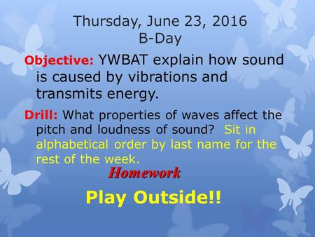 Thursday, June 23, 2016 B-Day Objective: YWBAT explain how sound is caused by vibrations and transmits energy. Drill: What properties of waves affect the.