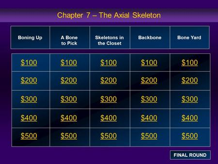 Chapter 7 – The Axial Skeleton $100 $200 $300 $400 $500 $100$100$100 $200 $300 $400 $500 Boning Up A Bone to Pick Skeletons in the Closet Backbone Bone.