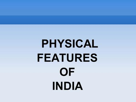 PHYSICAL FEATURES OF INDIA