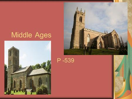 Middle Ages P -539. Church Life revolves around church People take pilgrimages to show devotion- Rome, Jerusalem, Canterbury, etc Political power grew.