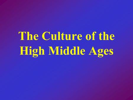 The Culture of the High Middle Ages Revival of Learning.