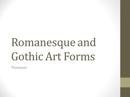 Romanesque and Gothic Art Forms Thompson. Romanesque Art Romanesque Art Era Time: 1050 – 1250 Location: Europe Types of Artwork: Triptych – an artwork.