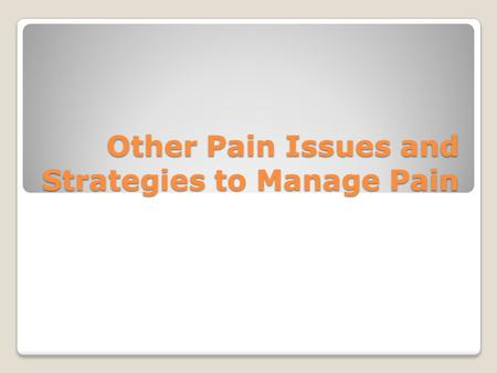 Other Pain Issues and Strategies to Manage Pain. Placebos Never use placebos ◦Unethical ◦Creates an environment of distrust  Causes the patient to feel.