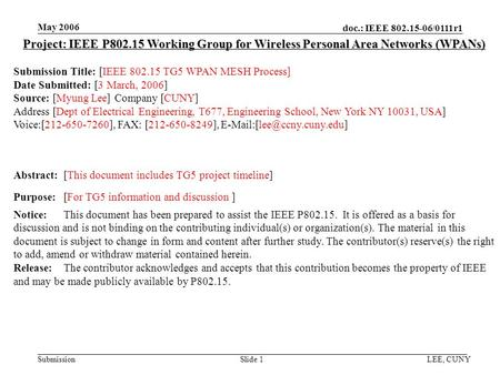 Doc.: IEEE 802.15-06/0111r1 Submission May 2006 LEE, CUNYSlide 1 Project: IEEE P802.15 Working Group for Wireless Personal Area Networks (WPANs) Submission.