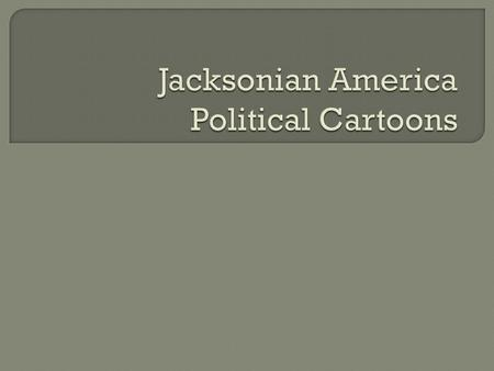 Jacksonian America Political Cartoons