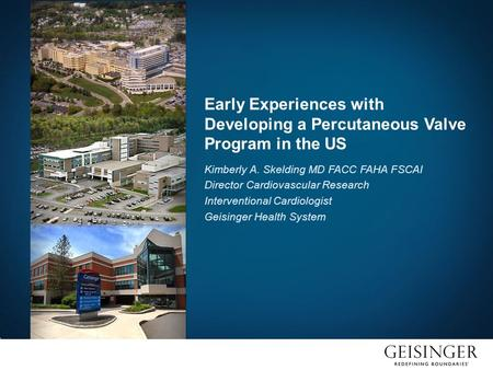 Early Experiences with Developing a Percutaneous Valve Program in the US Kimberly A. Skelding MD FACC FAHA FSCAI Director Cardiovascular Research Interventional.