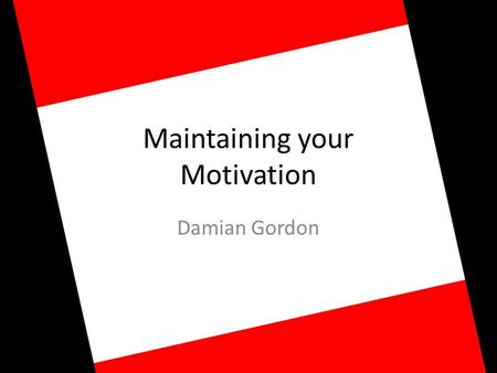 Maintaining your Motivation Damian Gordon. Run It Out By Edmund Vance Cooke When you once have hit the ball, Run it out. Though your chance be great or.