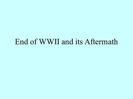 End of WWII and its Aftermath. Allies Advancing in the Pacific Although the war in Europe was over, the Allies were still fighting that Japanese in the.