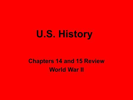 U.S. History Chapters 14 and 15 Review World War II.