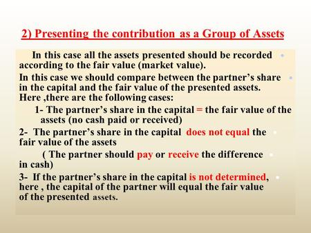 2) Presenting the contribution as a Group of Assets: In this case all the assets presented should be recorded according to the fair value (market value).