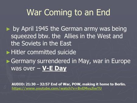 War Coming to an End ► ► by April 1945 the German army was being squeezed btw. the Allies in the West and the Soviets in the East ► ► Hitler committed.