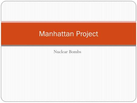 Nuclear Bombs Manhattan Project. Conception America feared an invasion of Japan would cost too many lives Manhattan Project (1942): Research and Development.