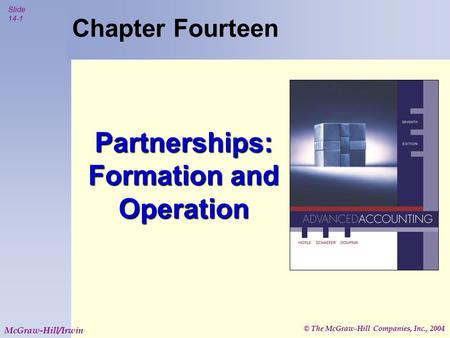 © The McGraw-Hill Companies, Inc., 2004 Slide 14-1 McGraw-Hill/Irwin Chapter Fourteen Partnerships: Formation and Operation.