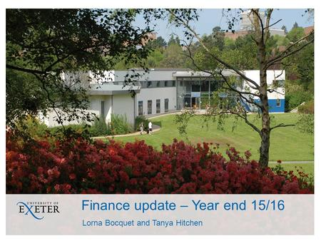 Finance update – Year end 15/16 Lorna Bocquet and Tanya Hitchen.