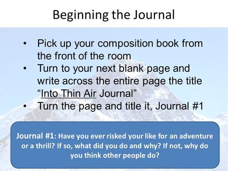 Beginning the Journal Pick up your composition book from the front of the room Turn to your next blank page and write across the entire page the title.