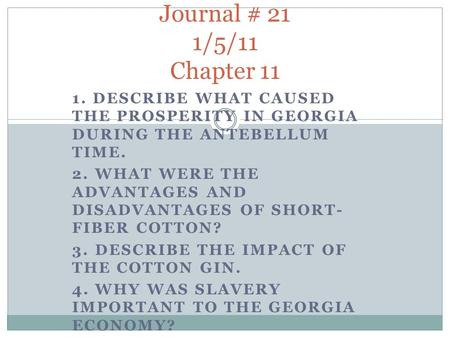 1. DESCRIBE WHAT CAUSED THE PROSPERITY IN GEORGIA DURING THE ANTEBELLUM TIME. 2. WHAT WERE THE ADVANTAGES AND DISADVANTAGES OF SHORT- FIBER COTTON? 3.