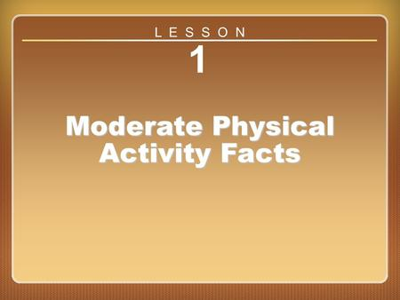 Lesson 1 1 Moderate Physical Activity Facts L E S S O N.