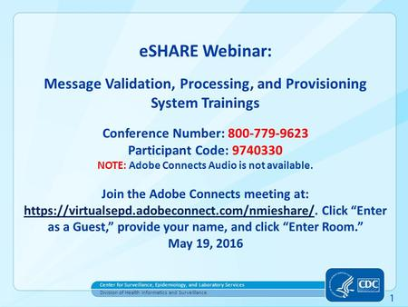Center for Surveillance, Epidemiology, and Laboratory Services Division of Health Informatics and Surveillance 1 eSHARE Webinar: Message Validation, Processing,